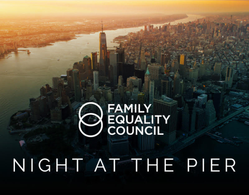 NEW YORK: 2018 Family Equality Council Gala--Night at the Pier May 7 @ Pier 60