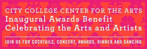 Celebrating The Arts & Artists City College Center for the Arts Inaugural Awards May 4 @ Cit